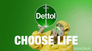 Choose Life. Choose Dettol